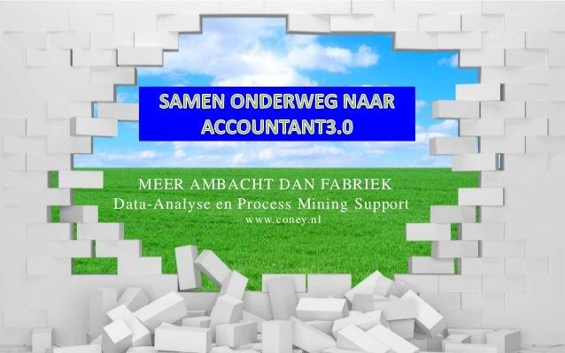 MEER AMBACHT DAN FABRIEK Data-Analyse en Process Mining Support www.coney.nl