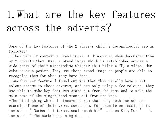 1.What are the key featuresacross the adverts?Some of the key features of the 2 adverts which i deconstructed are asfollow...