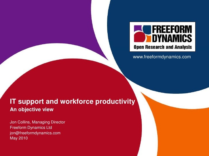www.freeformdynamics.com<br />IT support and workforce productivity<br />An objective view<br />Jon Collins, Managing Dire...