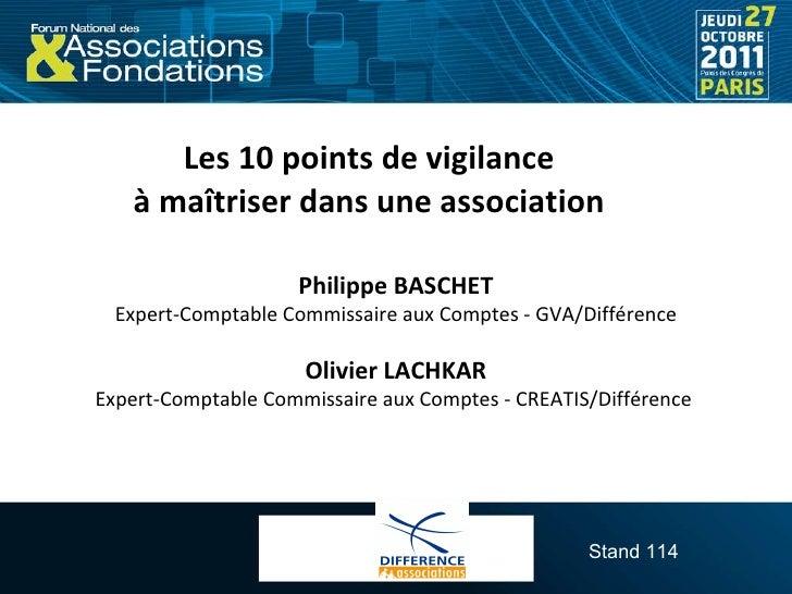 Les 10 points de vigilance  à maîtriser dans une association  Philippe BASCHET Expert-Comptable Commissaire aux Comptes - ...