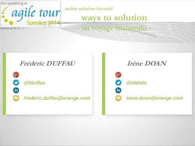 Frédéric DUFFAU @fduffau frederic.duffau@orange.com atelier solution focused ways to solution - un voyage inattendu - Irèn...