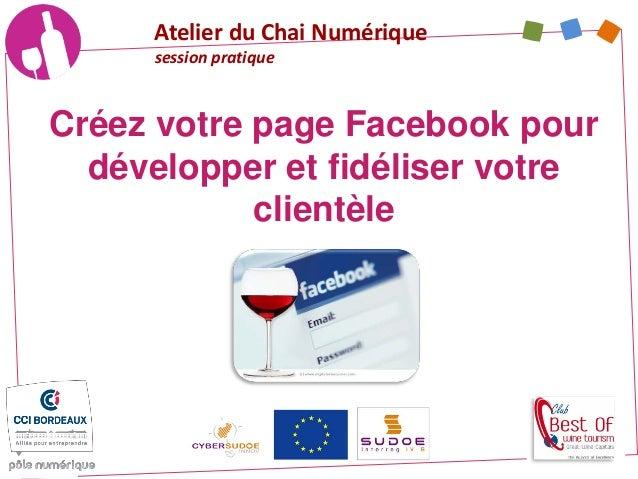 Créez votre page Facebook pour développer et fidéliser votre clientèle Atelier du Chai Numérique session pratique