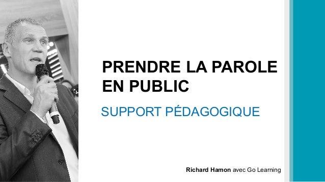 PRENDRE LA PAROLE EN PUBLIC SUPPORT PÉDAGOGIQUE Richard Hamon avec Go Learning