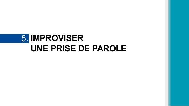 IMPROVISER UNE PRISE DE PAROLE 5.