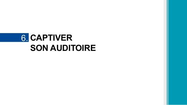 CAPTIVER SON AUDITOIRE 6.