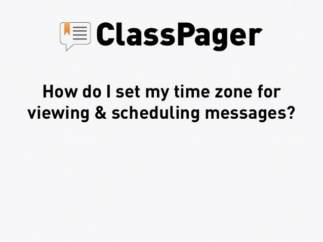 How do I set my time zone forviewing & scheduling messages?