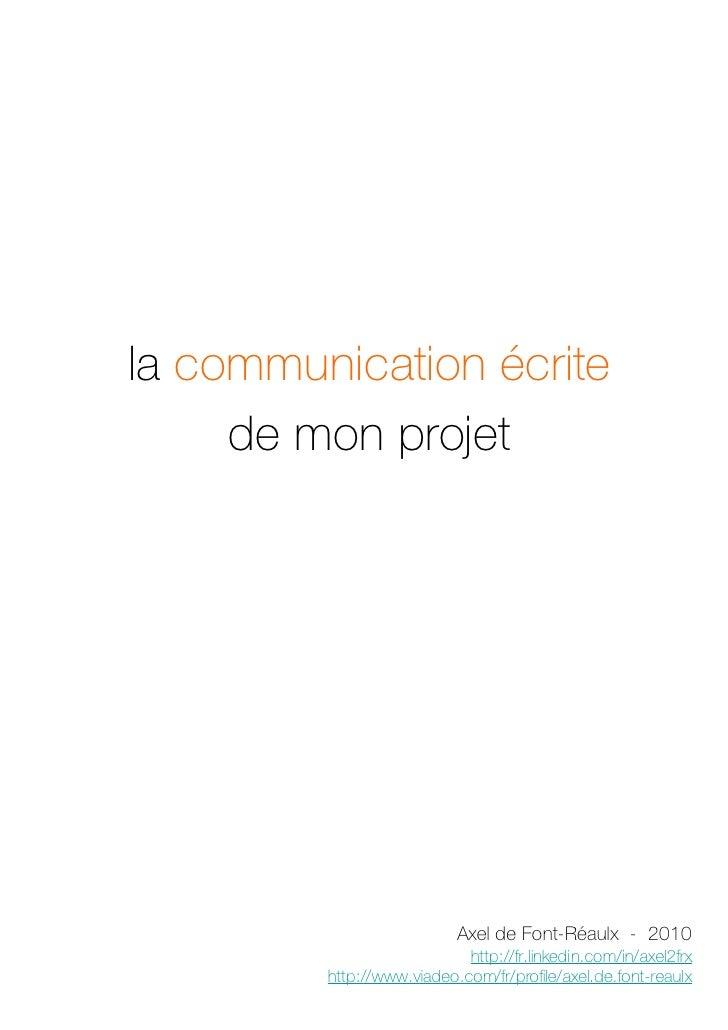 la communication écrite      de mon projet                                Axel de Font-Réaulx - 2010                      ...