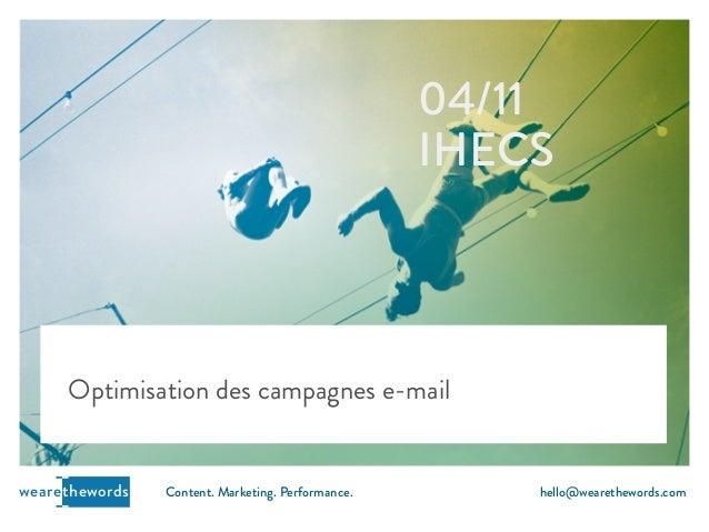 04/11  IHECS  Optimisation des campagnes e-mail  wearethewords Content. Marketing. Performance. hello@wearethewords.com