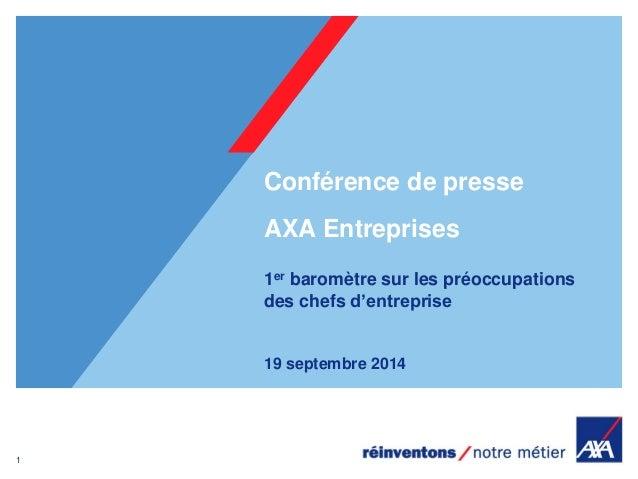 1  19 septembre 2014  Conférence de presse AXA Entreprises  1er baromètre sur les préoccupations des chefs d'entreprise