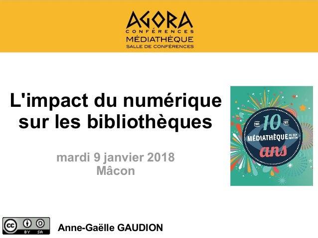 L'impact du numérique sur les bibliothèques mardi 9 janvier 2018 Mâcon Anne-Gaëlle GAUDION