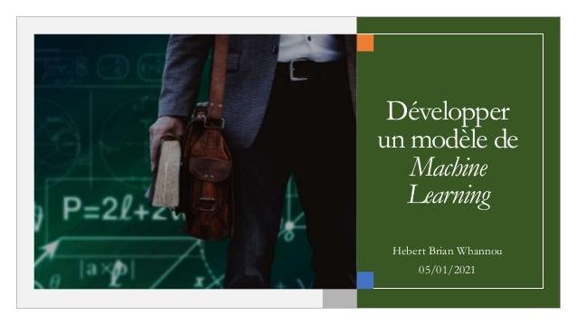 Développer un modèle de Machine Learning Hebert Brian Whannou 05/01/2021