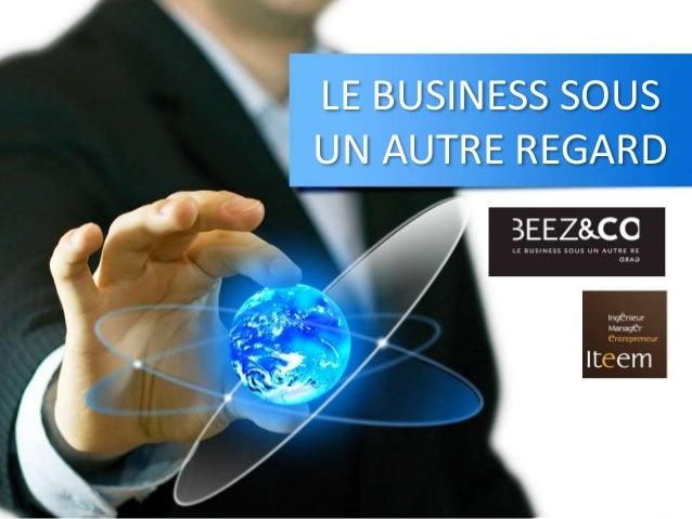 LE BUSINESS SOUS UN AUTRE REGARD