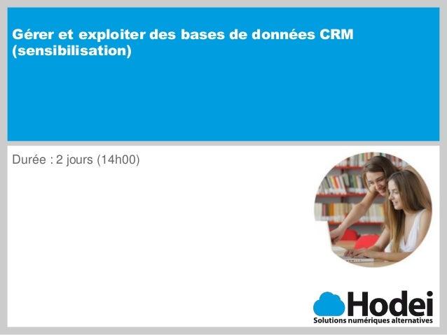 Gérer et exploiter des bases de données CRM (sensibilisation) Durée : 2 jours (14h00)