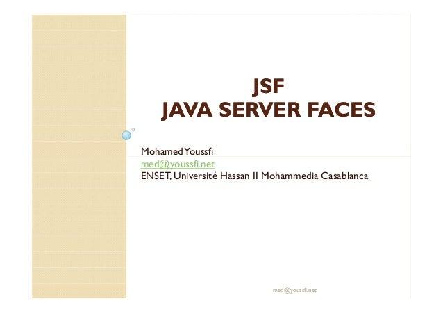 JSFJSF JAVAJAVA SERVER FACESSERVER FACES MohamedYoussfi med@youssfi.net MohamedYoussfi med@youssfi.net ENSET, Université H...