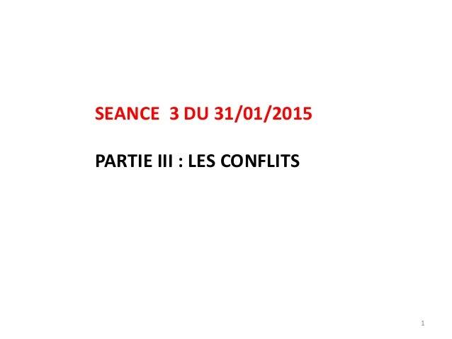 1 SEANCE 3 DU 31/01/2015 PARTIE III : LES CONFLITS