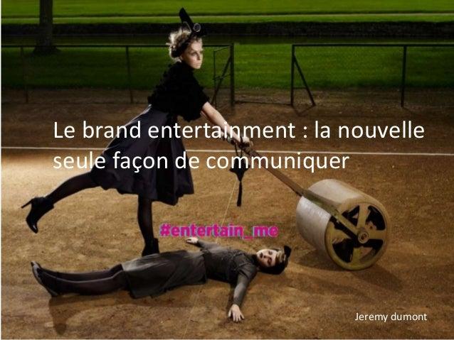 Le brand entertainment : la nouvelle seule façon de communiquer Jeremy dumont