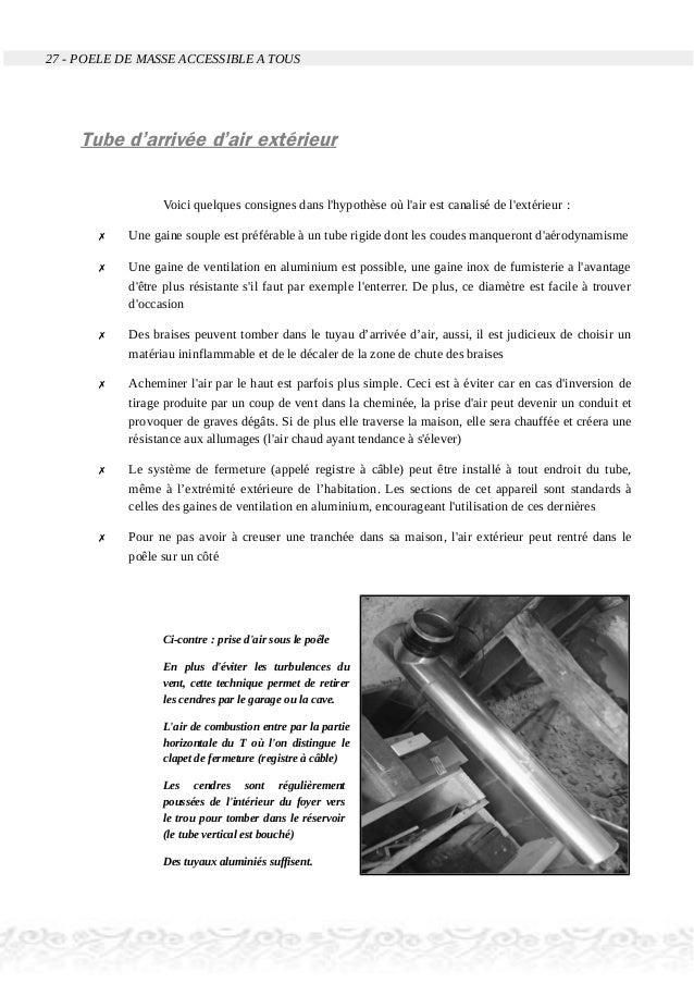 27 - POELE DE MASSE ACCESSIBLE A TOUS Tube d'arrivée d'air extérieur Voici quelques consignes dans l'hypothèse où l'air es...