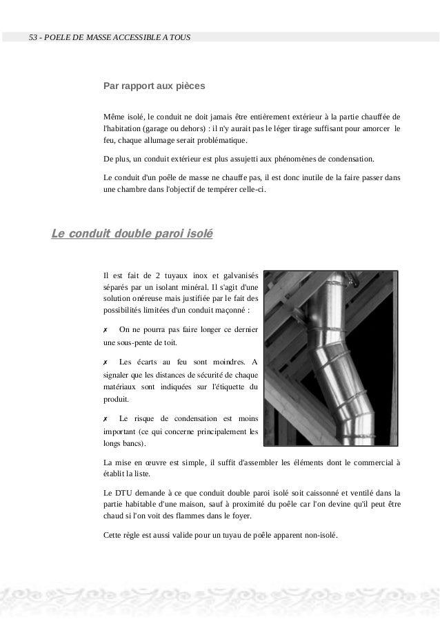 53 - POELE DE MASSE ACCESSIBLE A TOUS Par rapport aux pièces Même isolé, le conduit ne doit jamais être entièrement extéri...