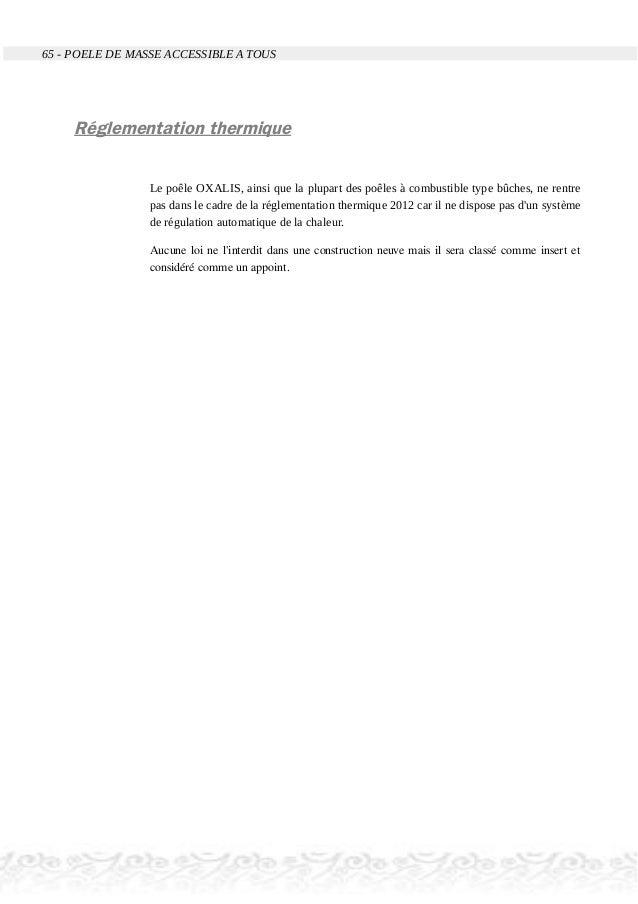 65 - POELE DE MASSE ACCESSIBLE A TOUS Réglementation thermique Le poêle OXALIS, ainsi que la plupart des poêles à combusti...