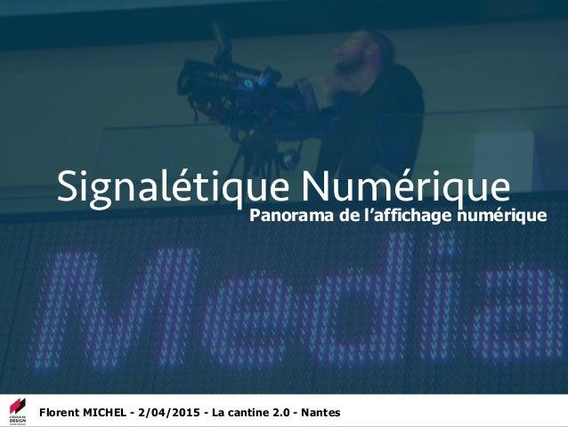 Signalétique Numérique Florent MICHEL - 2/04/2015 - La cantine 2.0 - Nantes Panorama de l'affichage numérique