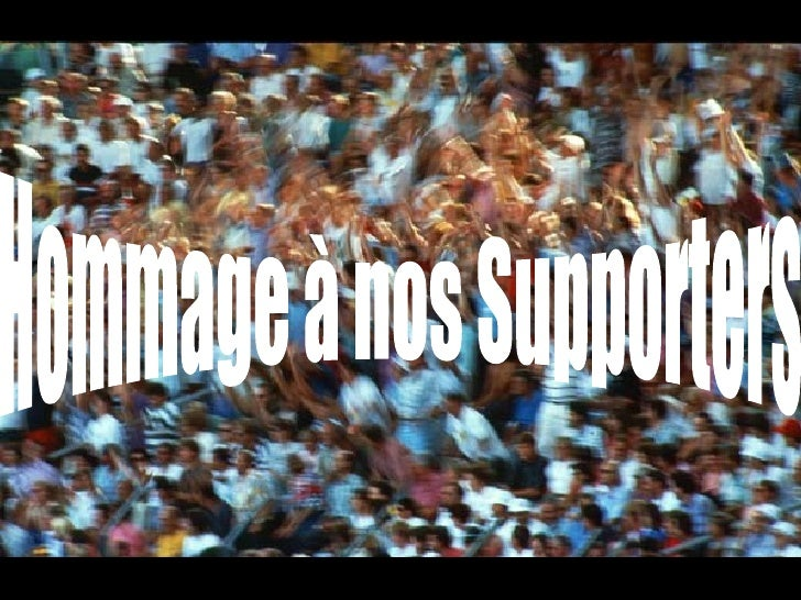 Hommage à nos Supporters