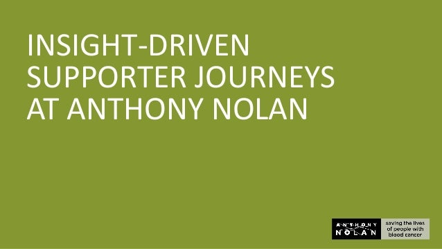 INSIGHT-DRIVEN SUPPORTER JOURNEYS AT ANTHONY NOLAN