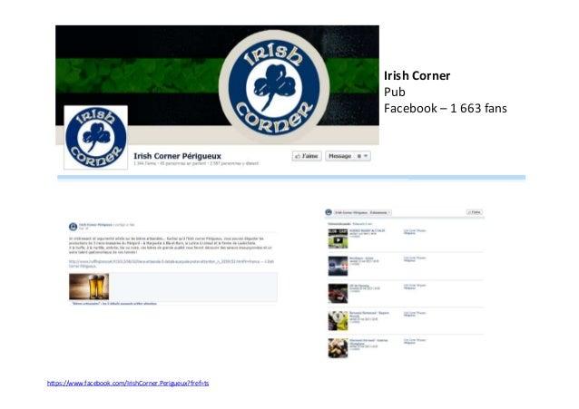 Irish Corner Pub Facebook – 1 663 fans  https://www.facebook.com/IrishCorner.Perigueux?fref=ts