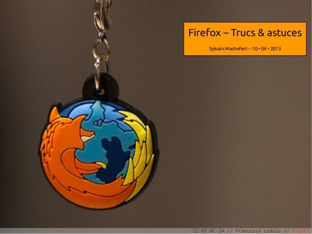 Firefox – Trucs & astuces      Sylvain Machefert – 10 • 04 • 2013                                           1 CC-BY-NC-SA ...