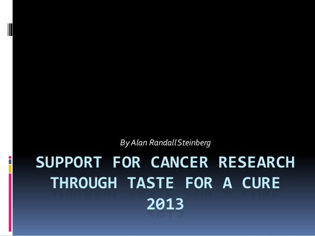 By Alan Randall SteinbergSUPPORT FOR CANCER RESEARCH THROUGH TASTE FOR A CURE            2013