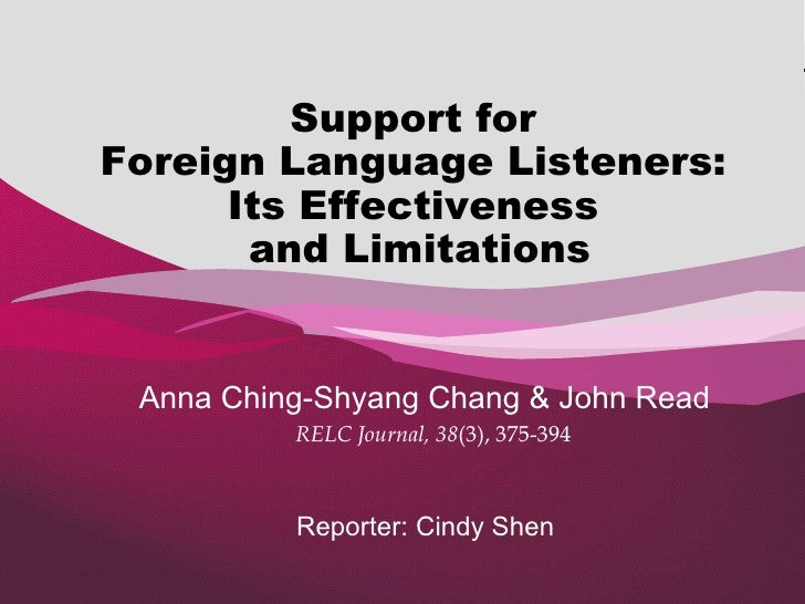 Reporter: Cindy Shen Anna Ching-Shyang Chang  &  John Read RELC Journal, 38 (3), 375-394 Support for  Foreign Language Lis...