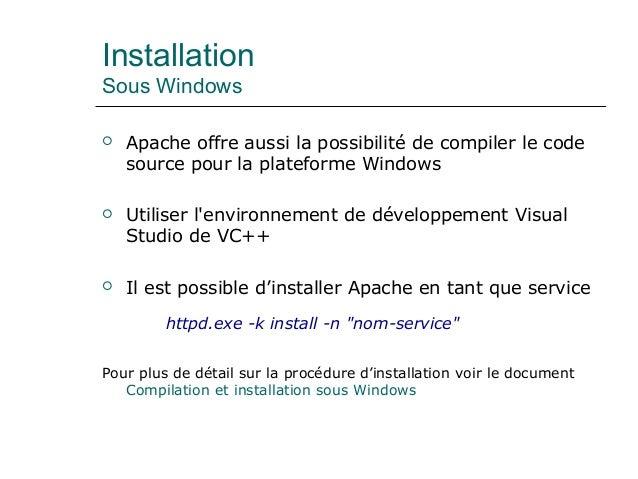 Installation Sous Windows  Apache offre aussi la possibilité de compiler le code source pour la plateforme Windows  Util...