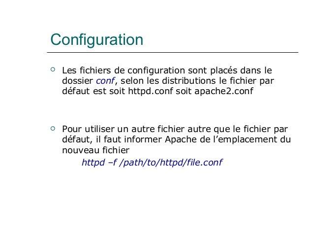 Configuration  Les fichiers de configuration sont placés dans le dossier conf, selon les distributions le fichier par déf...