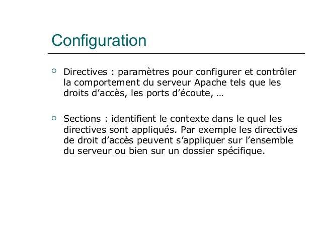 Configuration  Directives : paramètres pour configurer et contrôler la comportement du serveur Apache tels que les droits...