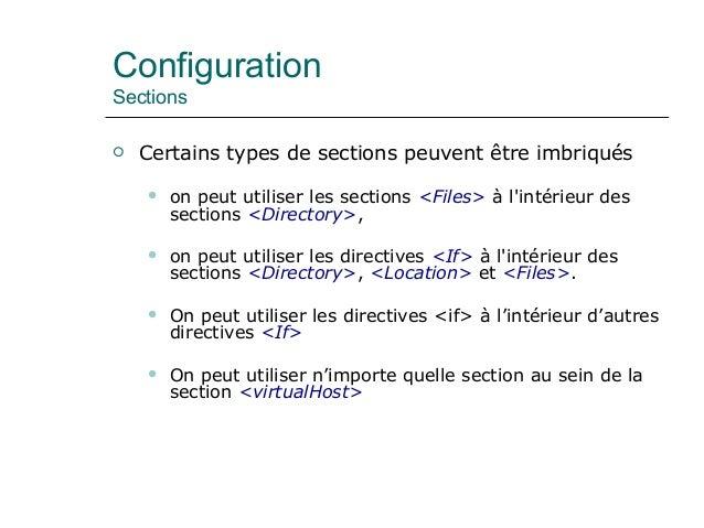 Configuration Sections  Certains types de sections peuvent être imbriqués  on peut utiliser les sections <Files> à l'int...