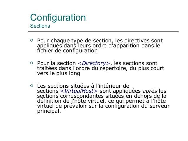 Configuration Sections  Pour chaque type de section, les directives sont appliqués dans leurs ordre d'apparition dans le ...