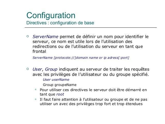 Configuration Directives : configuration de base  ServerName permet de définir un nom pour identifier le serveur, ce nom ...