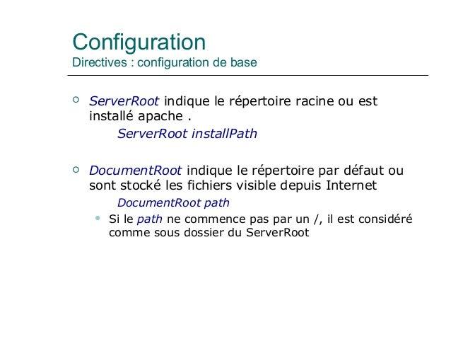 Configuration Directives : configuration de base  ServerRoot indique le répertoire racine ou est installé apache . Server...