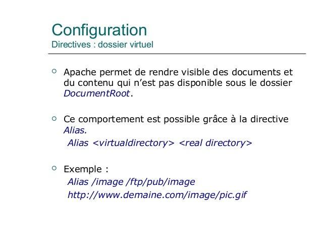 Configuration Directives : dossier virtuel  Apache permet de rendre visible des documents et du contenu qui n'est pas dis...