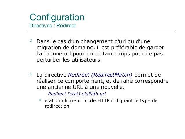 Configuration Directives : Redirect  Dans le cas d'un changement d'url ou d'une migration de domaine, il est préférable d...