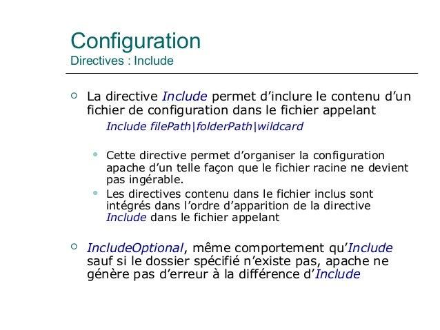 Configuration Directives : Include  La directive Include permet d'inclure le contenu d'un fichier de configuration dans l...