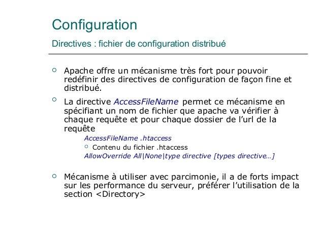 Configuration Directives : fichier de configuration distribué  Apache offre un mécanisme très fort pour pouvoir redéfinir...