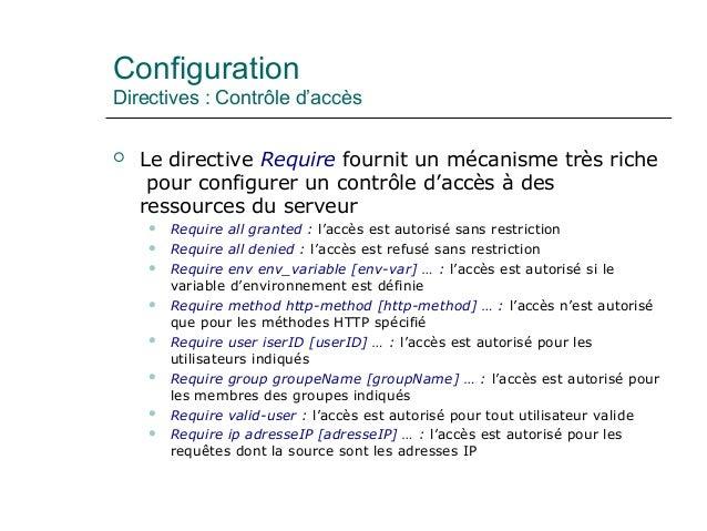 Configuration Directives : Contrôle d'accès  Le directive Require fournit un mécanisme très riche pour configurer un cont...