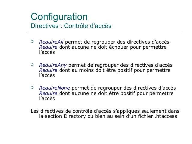 Configuration Directives : Contrôle d'accès  RequireAll permet de regrouper des directives d'accès Require dont aucune ne...