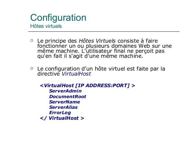 Configuration Hôtes virtuels  Le principe des Hôtes Virtuels consiste à faire fonctionner un ou plusieurs domaines Web su...