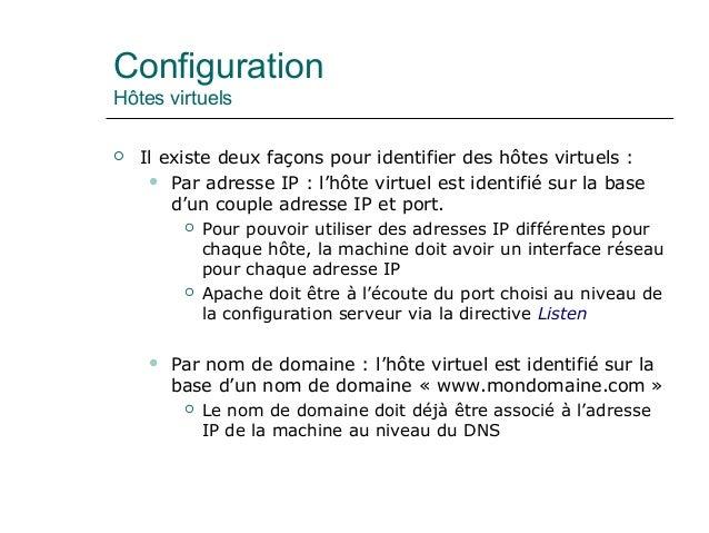 Configuration Hôtes virtuels  Il existe deux façons pour identifier des hôtes virtuels :  Par adresse IP : l'hôte virtue...