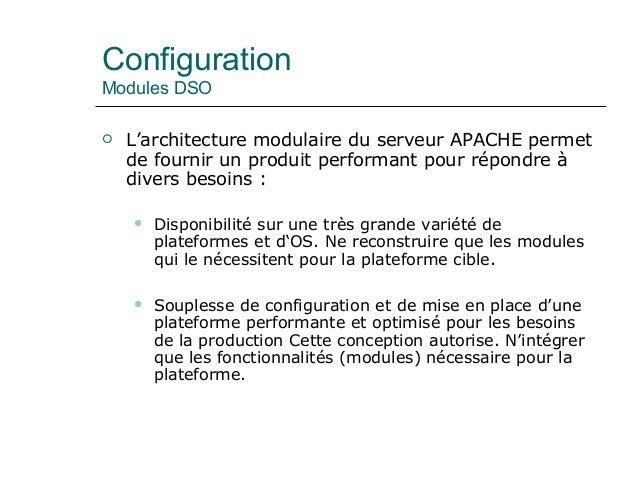 Configuration Modules DSO  L'architecture modulaire du serveur APACHE permet de fournir un produit performant pour répond...