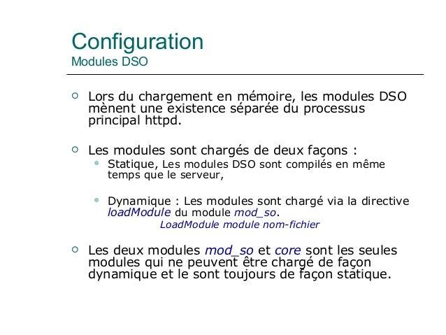 Configuration Modules DSO  Lors du chargement en mémoire, les modules DSO mènent une existence séparée du processus princ...