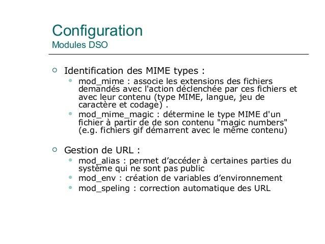 Configuration Modules DSO  Identification des MIME types :  mod_mime : associe les extensions des fichiers demandés avec...