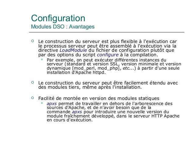 Configuration Modules DSO : Avantages  Le construction du serveur est plus flexible à l'exécution car le processus serveu...