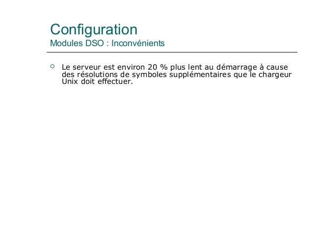 Configuration Modules DSO : Inconvénients  Le serveur est environ 20 % plus lent au démarrage à cause des résolutions de ...